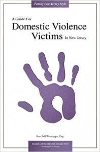 A Guide For Domestic Violence Victims In New Jersey (Weinberger Divorce & Family Law Group Library)